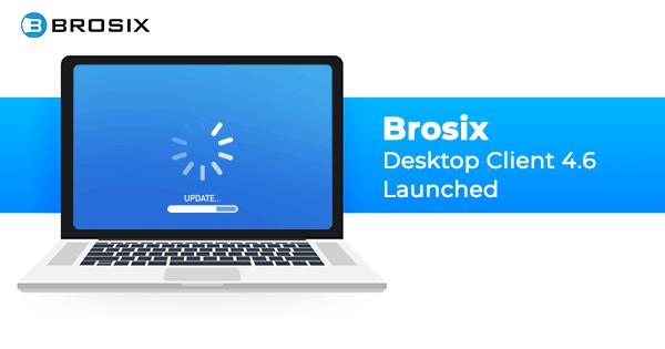 Brosix Desktop client 4.6 launched